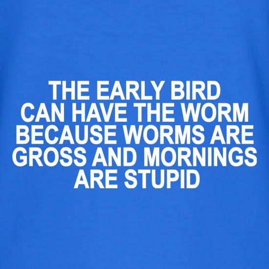 The Early Bird Can Have The Worm t shirt